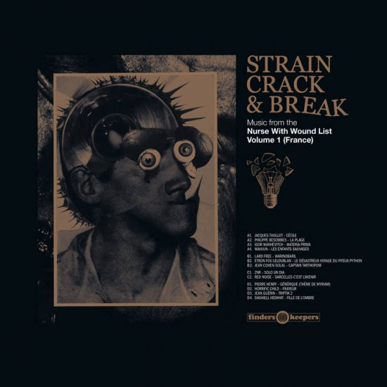 Strain, Crack & Break: Music From The Nurse With Wound List Volume 1